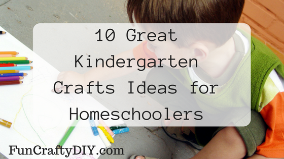 10 Great Kindergarten Crafts Ideas for Homeschoolers